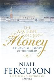 Ascent of Money : Financial History of the World - Ferguson, Niall
