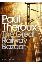 Great Railway Bazaar : By Train Through Asia - Theroux, Paul