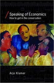 Speaking of Economics : How to Get in the Conversation - Klamer, Arjo