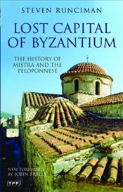 Lost Capital of Byzantium : History of Mistra and the Peloponnese  - Runciman, Steven