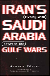 Irans Rivalry with Saudi Arabia Between the Gulf Wars - Furtig, Henner
