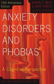 Anxiety Disorders and Phobias : A Cognitive Perspective - Beck, Aaron T.