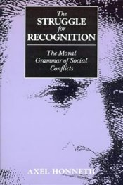 Struggle for Recognition : The Moral Grammar of Social Conflicts - Honneth, Axel
