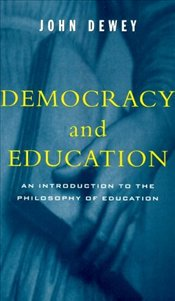 Democracy and Education : Introduction to the Philosophy of Education - Dewey, John