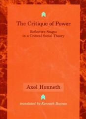 Critique of Power : Reflective Stages in a Critical Social Theory - Honneth, Axel