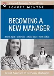 Pocket Mentor Series : Becoming a New Manager - Harvard Business