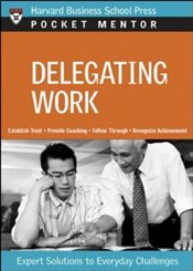 Pocket Mentor Series : Delegating Work - Harvard Business