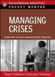 Pocket Mentor Series : Managing Crises - Harvard Business