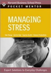Pocket Mentor Series : Managing Stress - Harvard Business