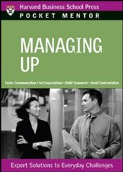 Pocket Mentor Series : Managing Up - Harvard Business