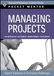 Pocket Mentor Series : Managing Projects - Harvard Business