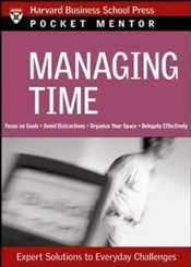 Pocket Mentor Series : Managing Time - Harvard Business