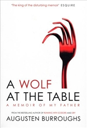 Wolf at the Table - Burroughs, Augusten