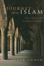 Journey into Islam : Crisis of Globalization - Ahmed, Akbar S.