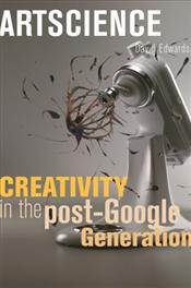 Artscience : Creativity in the Post-Google Generation - EDWARDS, DAVID B.
