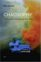 Chaosophy : Texts and Interviews 1972-1977 - Guattari, Felix