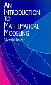 Introduction to Mathematical Modeling - Bender, Edward A.