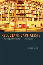 Reluctant Capitalists : Bookselling and the Culture of Consumption - Miller, Laura J.