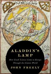 Aladdins Lamp : How Greek Science Came to Europe Through the Islamic World - Freely, John