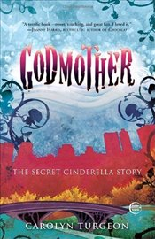 Godmother : Secret Cinderella Story - Turgeon, Carolyn
