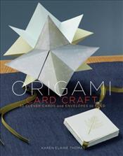 Origami Card Craft : 30 Clever Cards and Envelopes to Fold 30 Clever Cards and Envelopes to Fold -