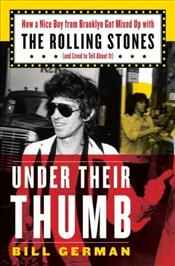 Under Their Thumb : How a Nice Boy from Brooklyn Got Mixed Up with the Rolling Stones - German, Bill
