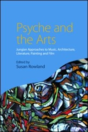 Psyche and the Arts : Jungian Approaches to Music, Architecture, Literature, Painting and Film - Rowland, Susan