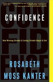 Confidence : How Winning Streaks and Losing Streaks Begin and End - Kanter, Rosabeth M.