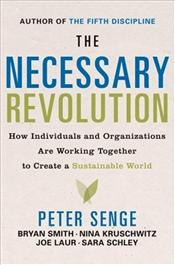 Necessary Revolution : How Individuals and Organizations Are Working Together to Create Sustainable - Senge, Peter M.