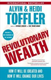 Revolutionary Wealth : How It Will Be Created and How It Will Change Our Lives  - Toffler, Alvin
