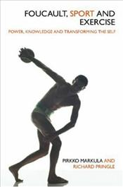 Foucault, Sport and Exercise : Power, Knowledge and Transforming the Self - Markula, Pirkko