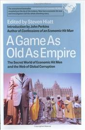 Game as Old as Empire : Secret World of Economic Hit Men and the Web of Global Corruption - Hiatt, Steven