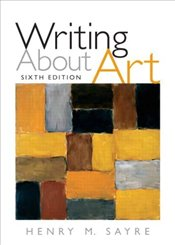 Writing About Art 6e : Revised Edition - Sayre, Henry M.