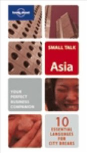 Small Talk Asia : 10 Essential Languages for City Breaks & Business Travel -