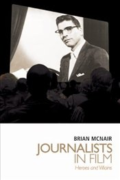 Journalists in Film : Heroes and Villains - McNair, Brian