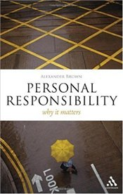 Personal Responsibility : Why It Matters  - Brown, Alexander