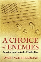 Choice of Enemies : America Confronts the Middle East - Freedman, Lawrence