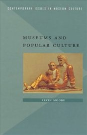 Museums and Popular Culture - Moore, Kevin