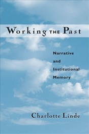 Working the Past : Narrative and Institutional Memory - Linde, Charlotte
