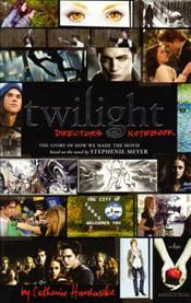 Twilight : Directors Notebook : Story of How We Made the Movie - Hardwicke, Catherine