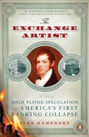 Exchange Artist : Tale of High-Flying Speculation and Americas First Banking Collapse - Kamensky, Jane
