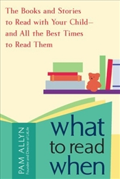 What to Read When : Books and Stories to Read with Your Child - Allyn, Pam
