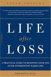 Life After Loss 5e : Practical Guide to Renewing Your Life After Experiencing Major Loss - Deits, Bob