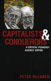 Capitalists and Conquerors : A Critical Pedagogy Against Empire - McLaren, Peter