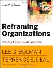 Reframing Organizations 4e [Revised edition] : Artistry, Choice, and Leadership - Bolman, Lee G.