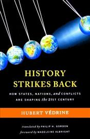 History Strikes Back : How States, Nations, and Conflicts Are Shaping the Twenty-First Century - VEDRINE, HUBERT
