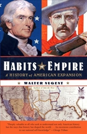 Habits of Empire : History of American Expansionism - Nugent, Walter