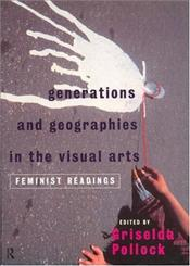 Generations and Geographies in the Visual Arts : Feminist Readings - Pollock, Griselda