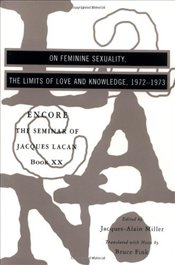 On Feminine Sexuality, the Limits of Love and Knowledge : Seminar of Jacques Lacan (Book 20) - Lacan, Jacques