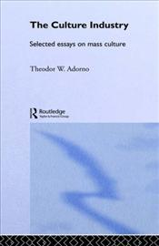 Culture Industry : Selected Essays on Mass Culture - Adorno, Theodor W.